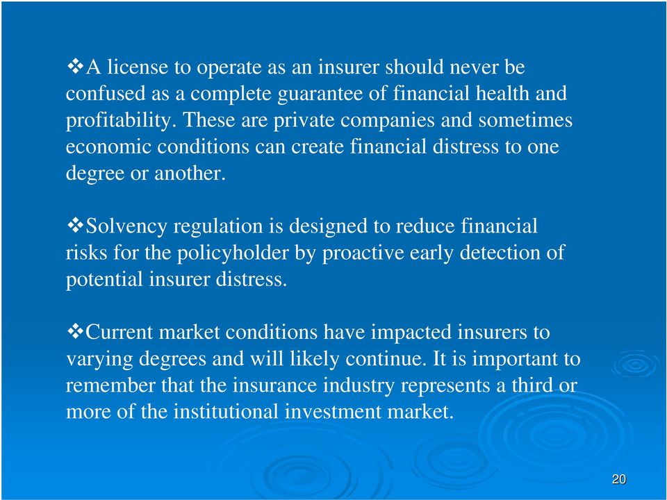 Solvency regulation is designed to reduce financial risks for the policyholder by proactive early detection of potential insurer distress.
