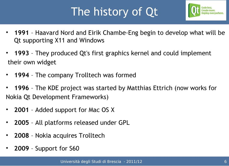 Trolltech was formed 1996 The KDE project was started by Matthias Ettrich (now works for Nokia Qt Development