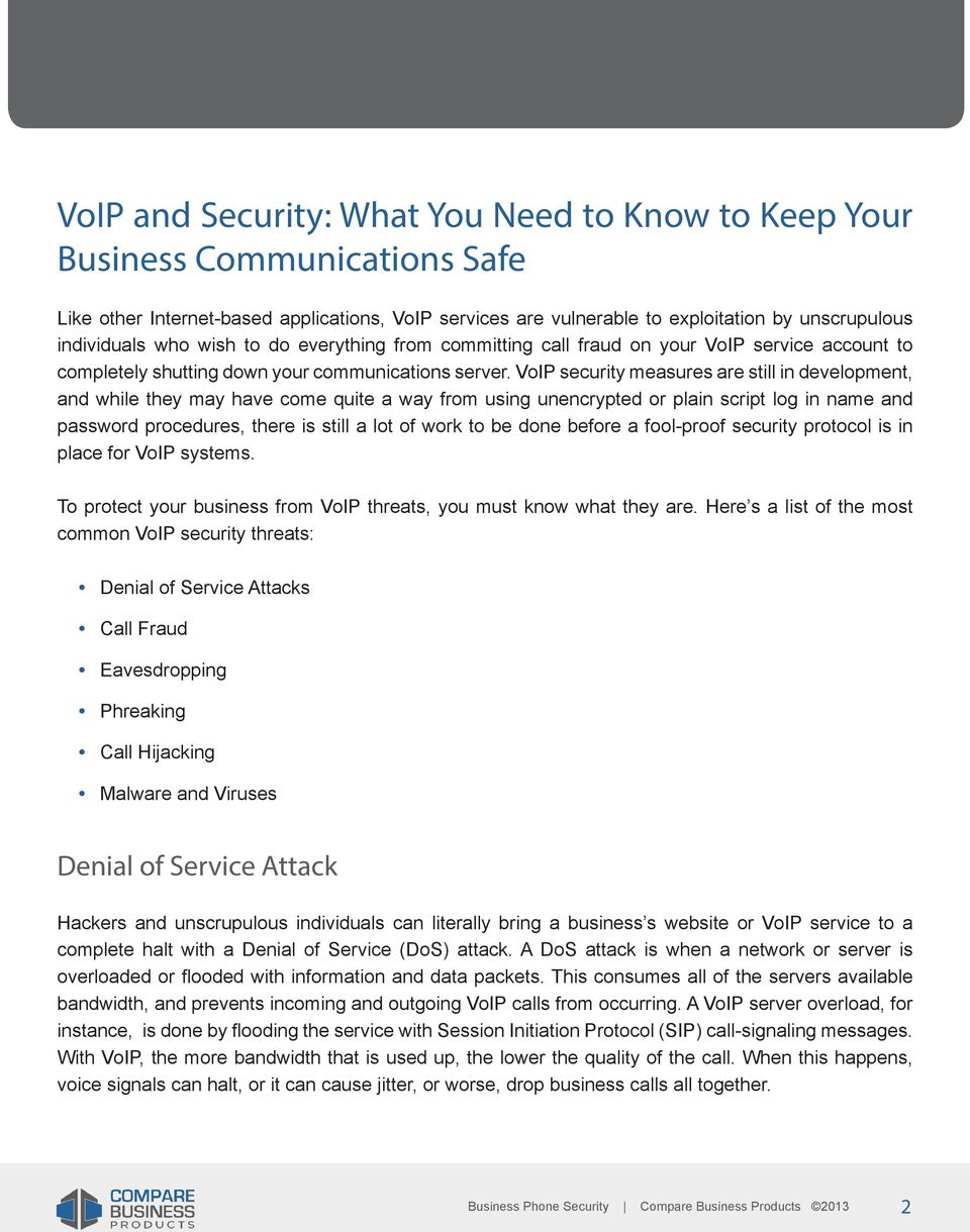 VoIP security measures are still in development, and while they may have come quite a way from using unencrypted or plain script log in name and password procedures, there is still a lot of work to