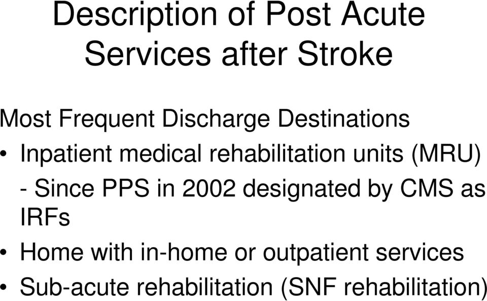 (MRU) - Since PPS in 2002 designated by CMS as IRFs Home with