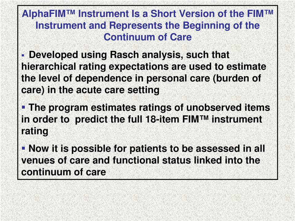 care) in the acute care setting The program estimates ratings of unobserved items in order to predict the full 18-item FIM
