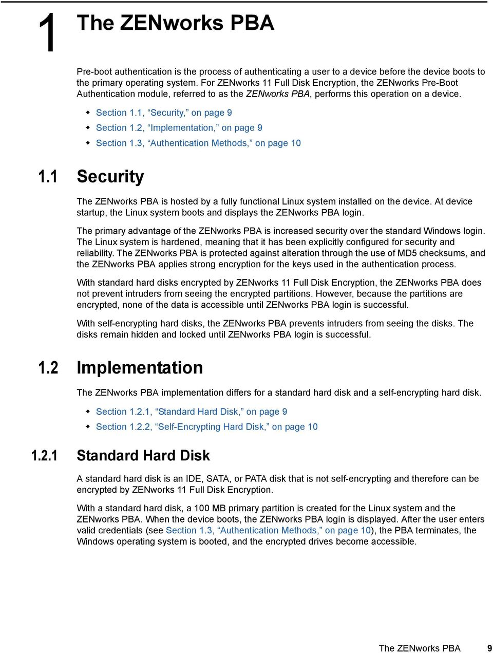2, Implementation, on page 9 Section 1.3, Authentication Methods, on page 10 1.1 Security The ZENworks PBA is hosted by a fully functional Linux system installed on the device.