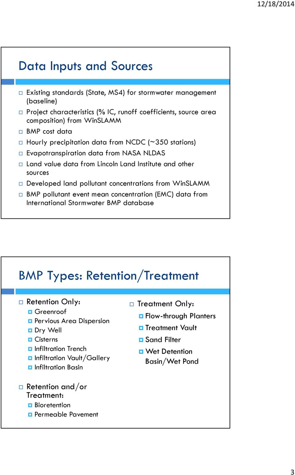 WinSLAMM BMP pollutant event mean concentration (EMC) data from International Stormwater BMP database BMP Types: Retention/Treatment Retention Only: Greenroof Pervious Area Dispersion Dry Well