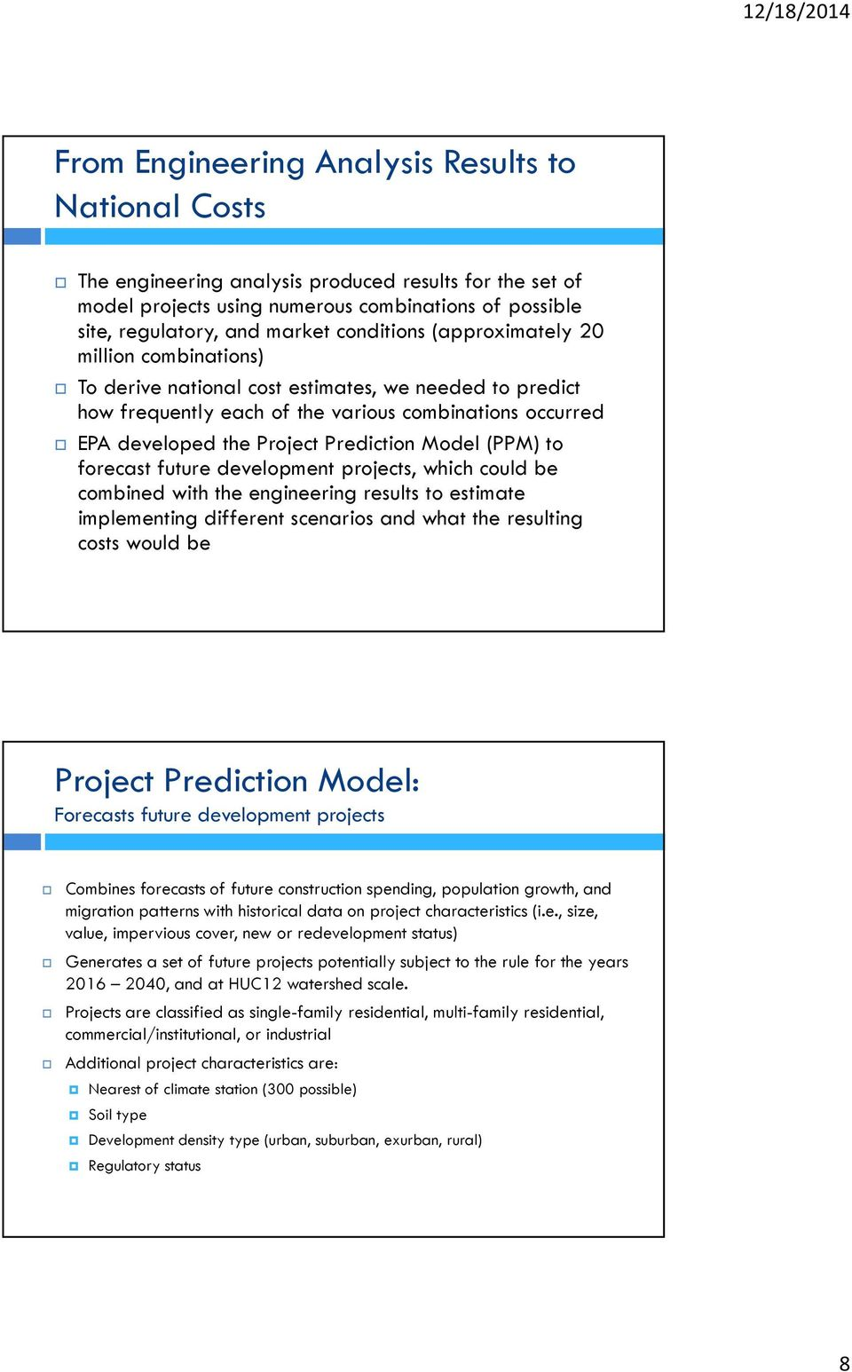 Prediction Model (PPM) to forecast future development projects, which could be combined with the engineering results to estimate implementing different scenarios and what the resulting costs would be