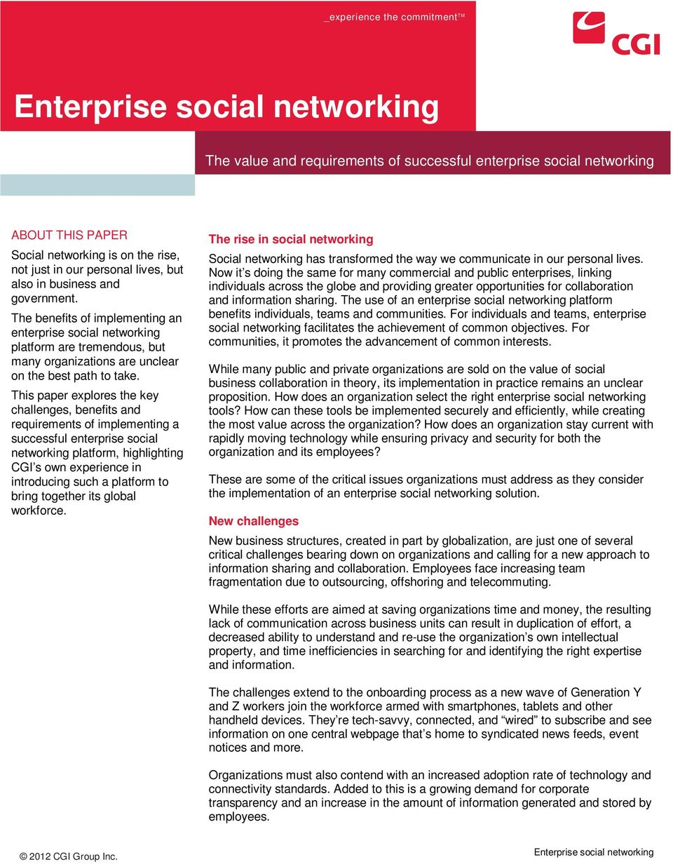 This paper explores the key challenges, benefits and requirements of implementing a successful enterprise social networking platform, highlighting CGI s own experience in introducing such a platform