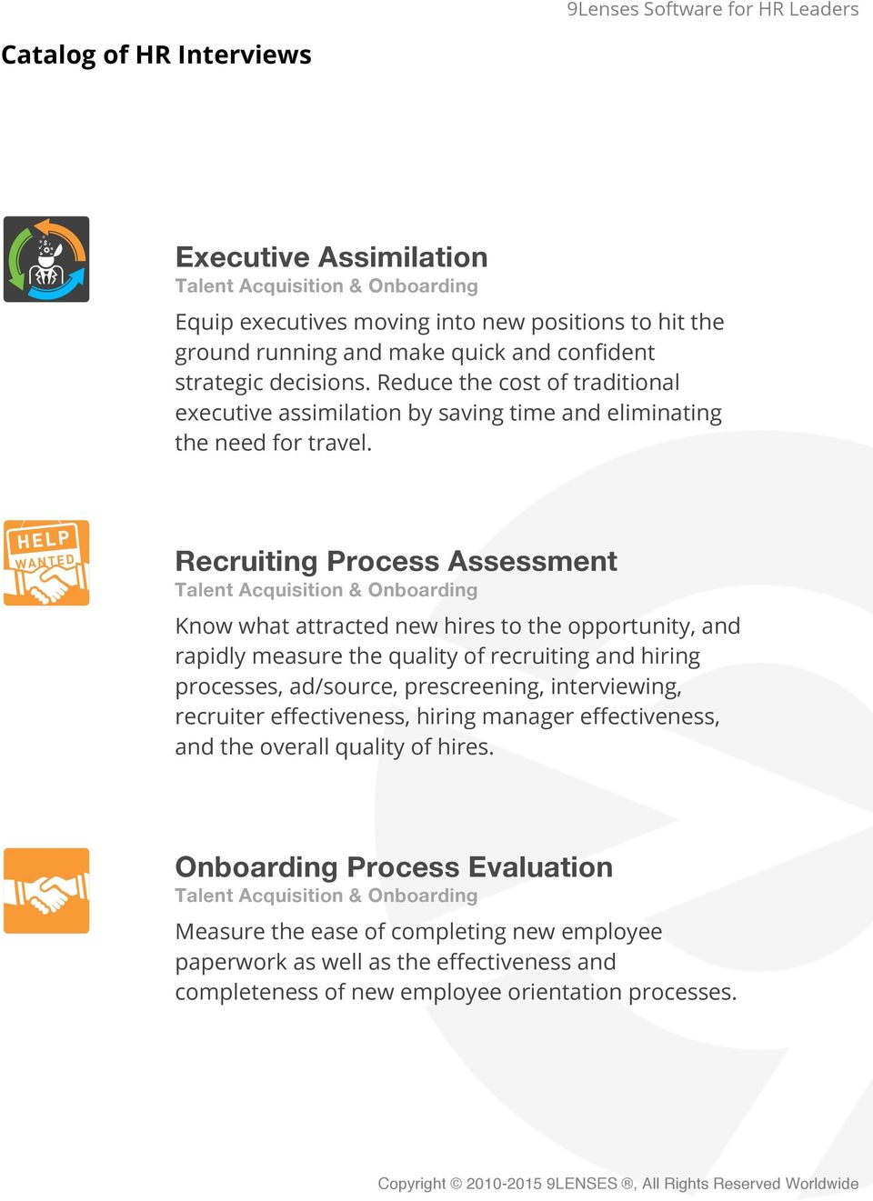Recruiting Process Assessment Talent Acquisition & Onboarding Know what attracted new hires to the opportunity, and rapidly measure the quality of recruiting and hiring processes, ad/source,