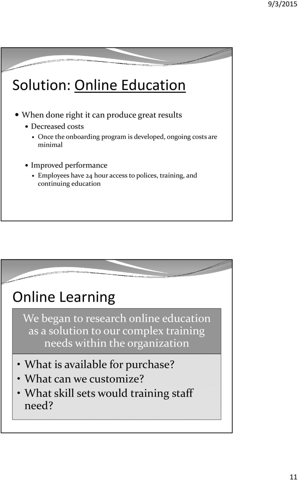 continuing education Online Learning We began to research online education as a solution to our complex training needs