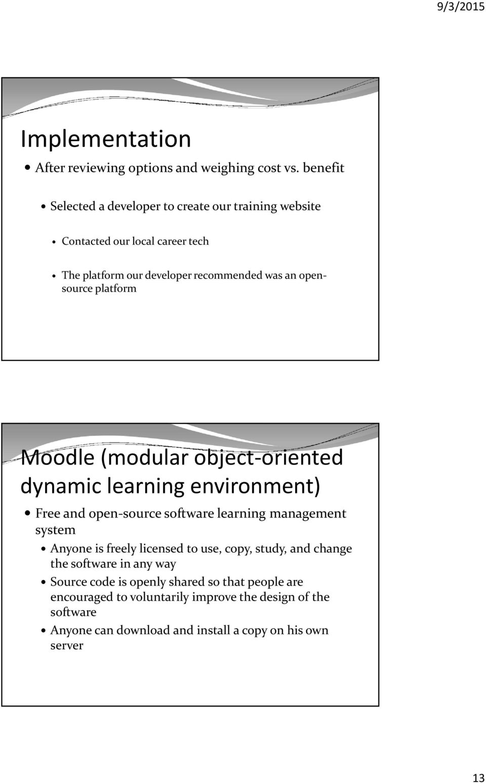 opensource platform Moodle (modular object oriented dynamic learning environment) Free and open source software learning management system Anyone