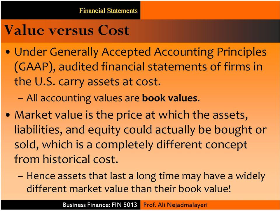 Market value is the price at which the assets, liabilities, and equity could actually be bought or sold, which is