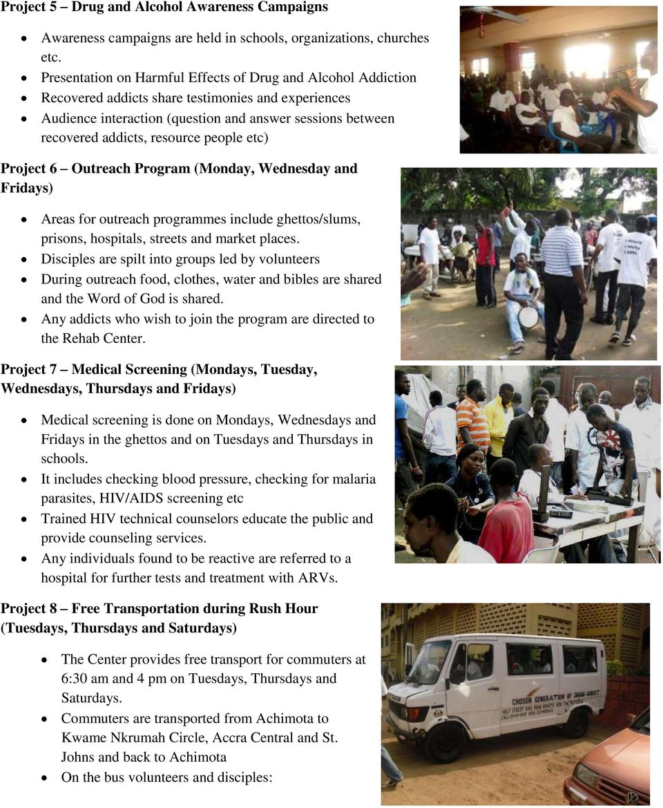 resource people etc) Project 6 Outreach Program (Monday, Wednesday and Fridays) Areas for outreach programmes include ghettos/slums, prisons, hospitals, streets and market places.