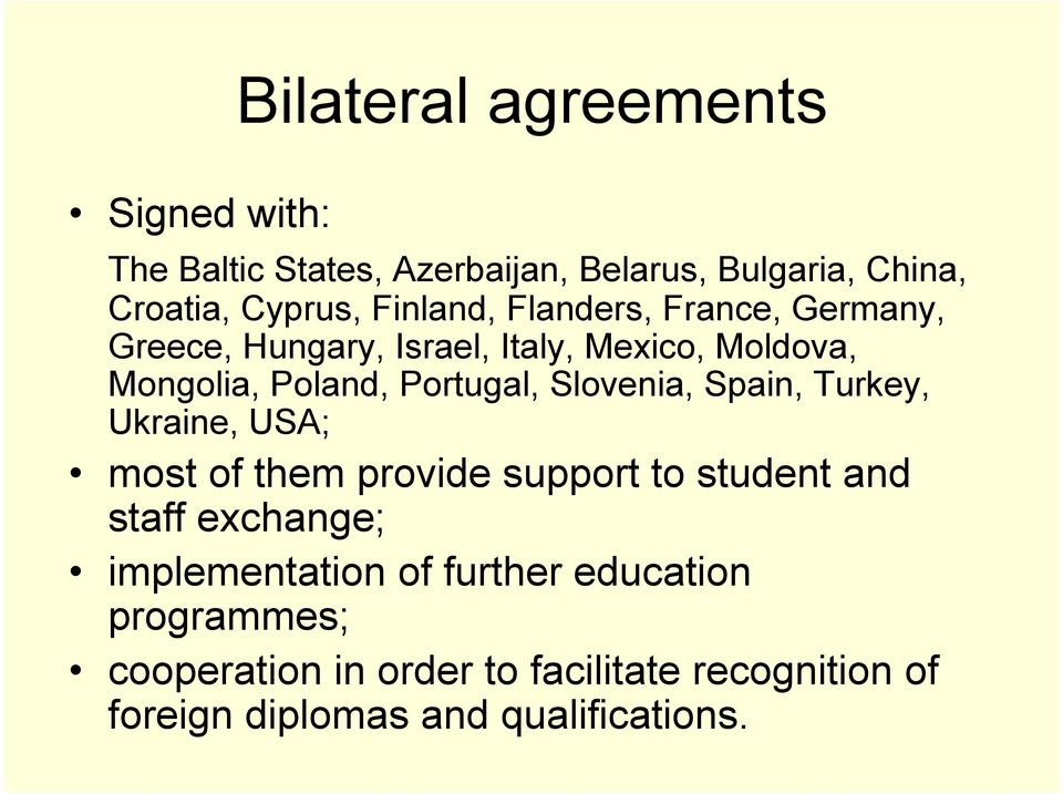 Slovenia, Spain, Turkey, Ukraine, USA; most of them provide support to student and staff exchange; implementation