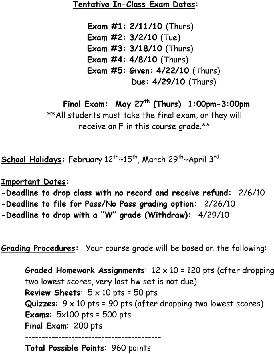 ** School Holidays: February 12 th ~15 th, March 29 th ~April 3 rd Important Dates: -Deadline to drop class with no record and receive refund: 2/6/10 -Deadline to file for Pass/No Pass grading