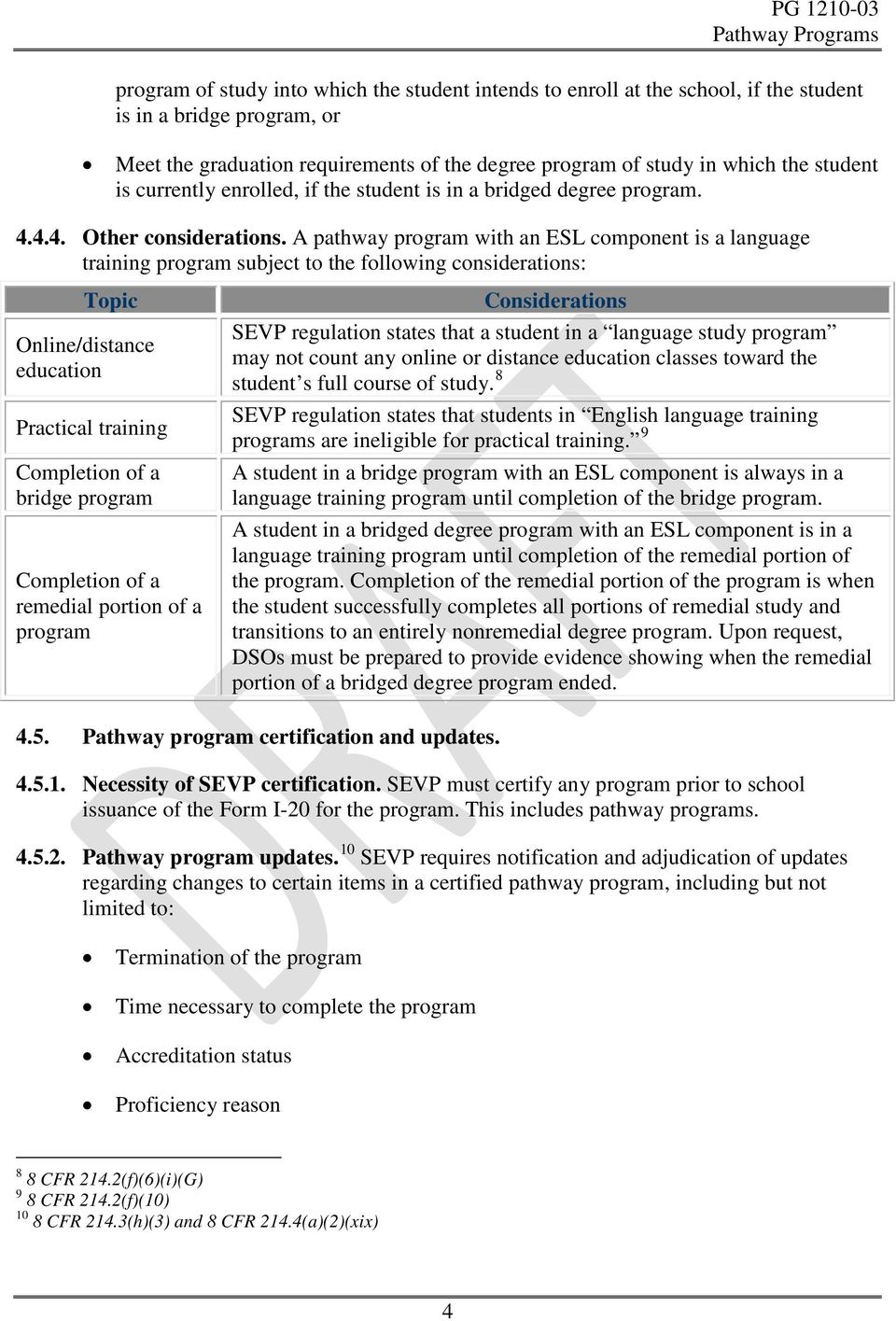 A pathway program with an ESL component is a language training program subject to the following considerations: Topic Online/distance education Practical training Completion of a bridge program