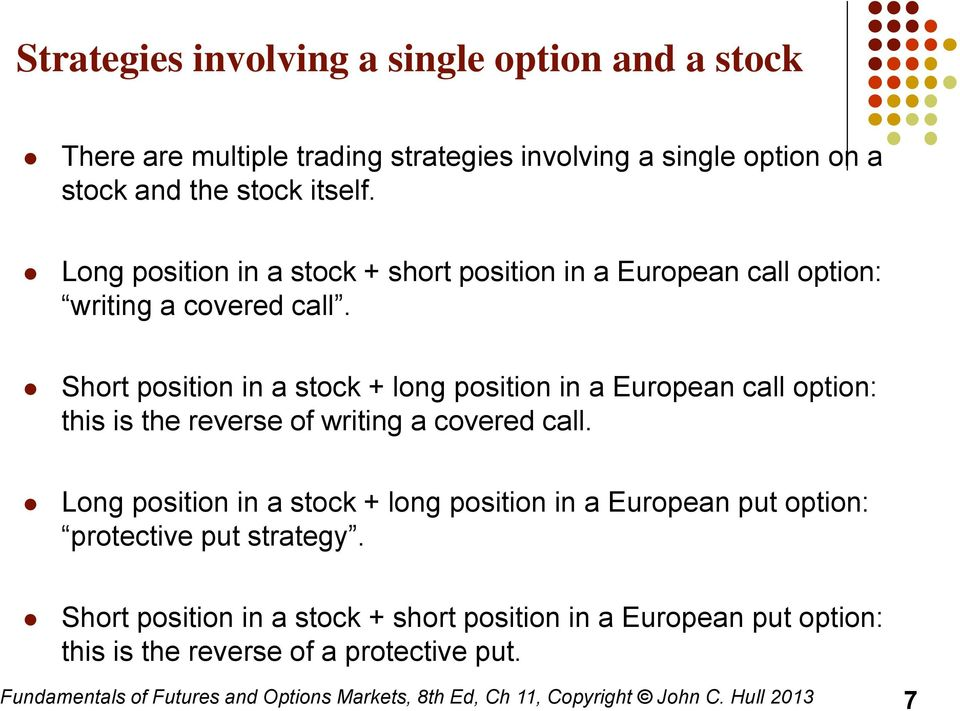 Short position in a stock + long position in a European call option: this is the reverse of writing a covered call.