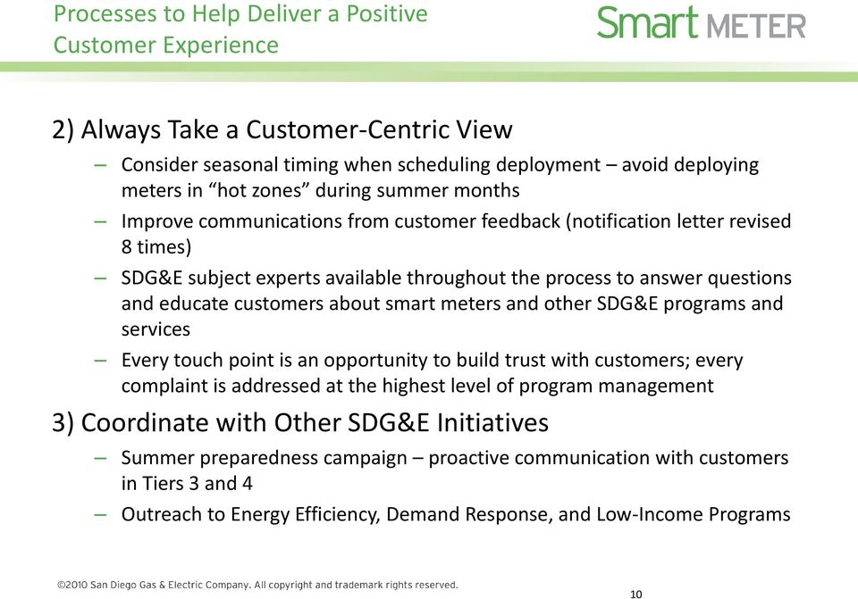 about smart meters and other SDG&E programs and services Every touch point is an opportunity to build trust with customers; every complaint is addressed at the highest level of program management