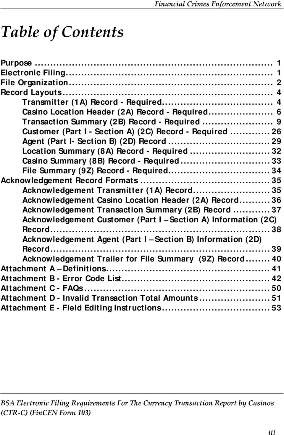 .. 32 Casino Summary (8B) Record - Required... 33 File Summary (9Z) Record - Required... 34 Acknowledgement Record Formats... 35 Acknowledgement Transmitter (1A) Record.