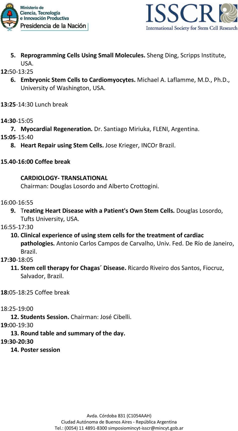 16:00 16:55 9. Treating Heart Disease with a Patient's Own Stem Cells. Douglas Losordo, Tufts University, USA. 16:55 17:30 10.