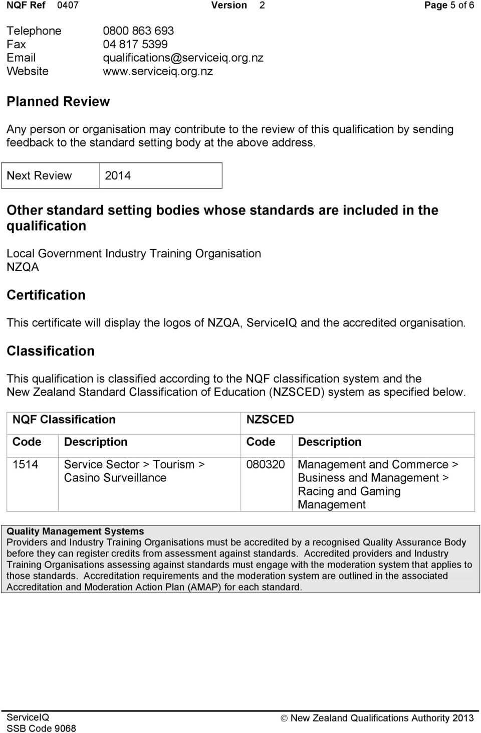 Next Review 2014 Other standard setting bodies whose standards are included in the qualification Local Government Industry Training Organisation NZQA Certification This certificate will display the