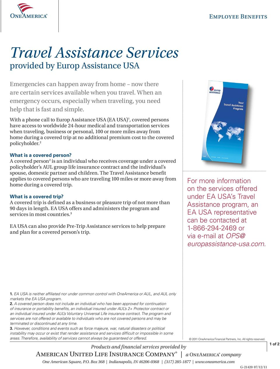 With a phone call to Europ Assistance USA (EA USA) 1, covered persons have access to worldwide 24-hour medical and transportation services when traveling, business or personal, 100 or more miles away