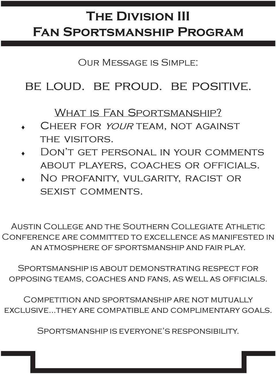 Austin College and the Southern Collegiate Athletic Conference are committed to excellence as manifested in an atmosphere of sportsmanship and fair play.