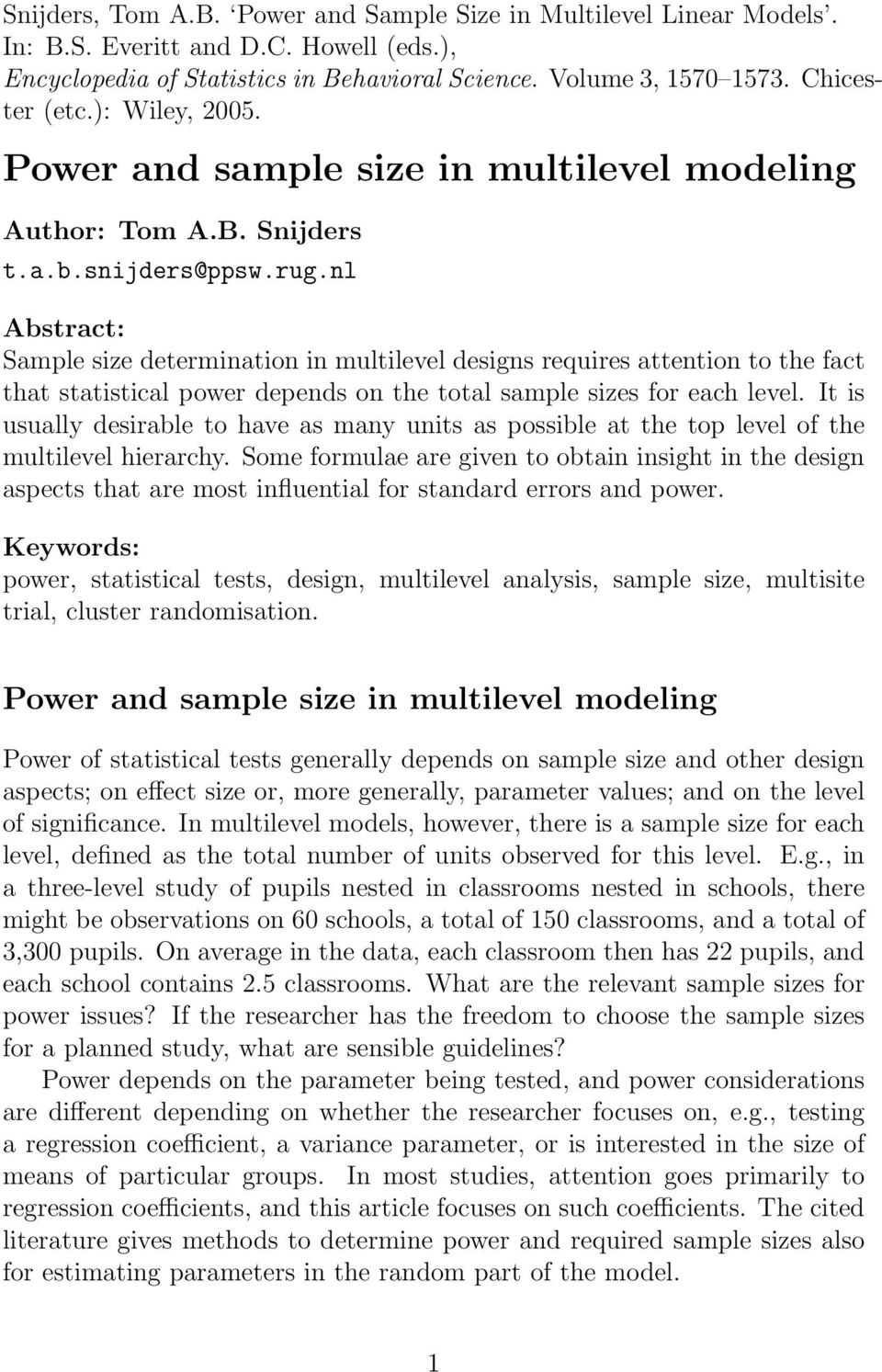 nl Abstract: Sample size determination in multilevel designs requires attention to the fact that statistical power depends on the total sample sizes for each level.