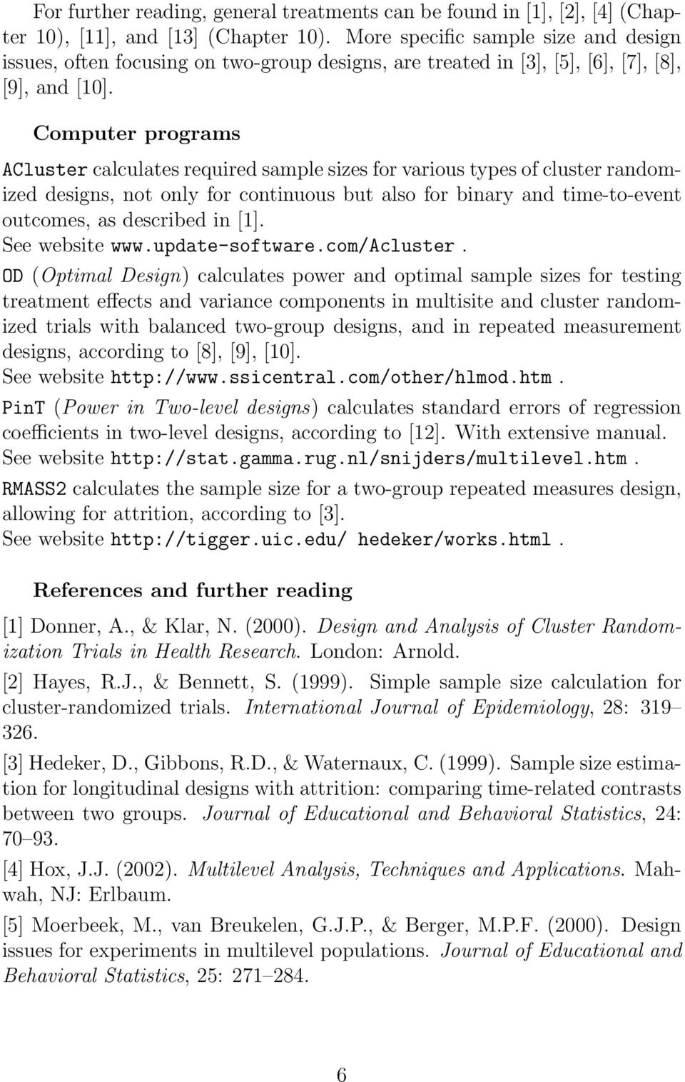Computer programs ACluster calculates required sample sizes for various types of cluster randomized designs, not only for continuous but also for binary and time-to-event outcomes, as described in