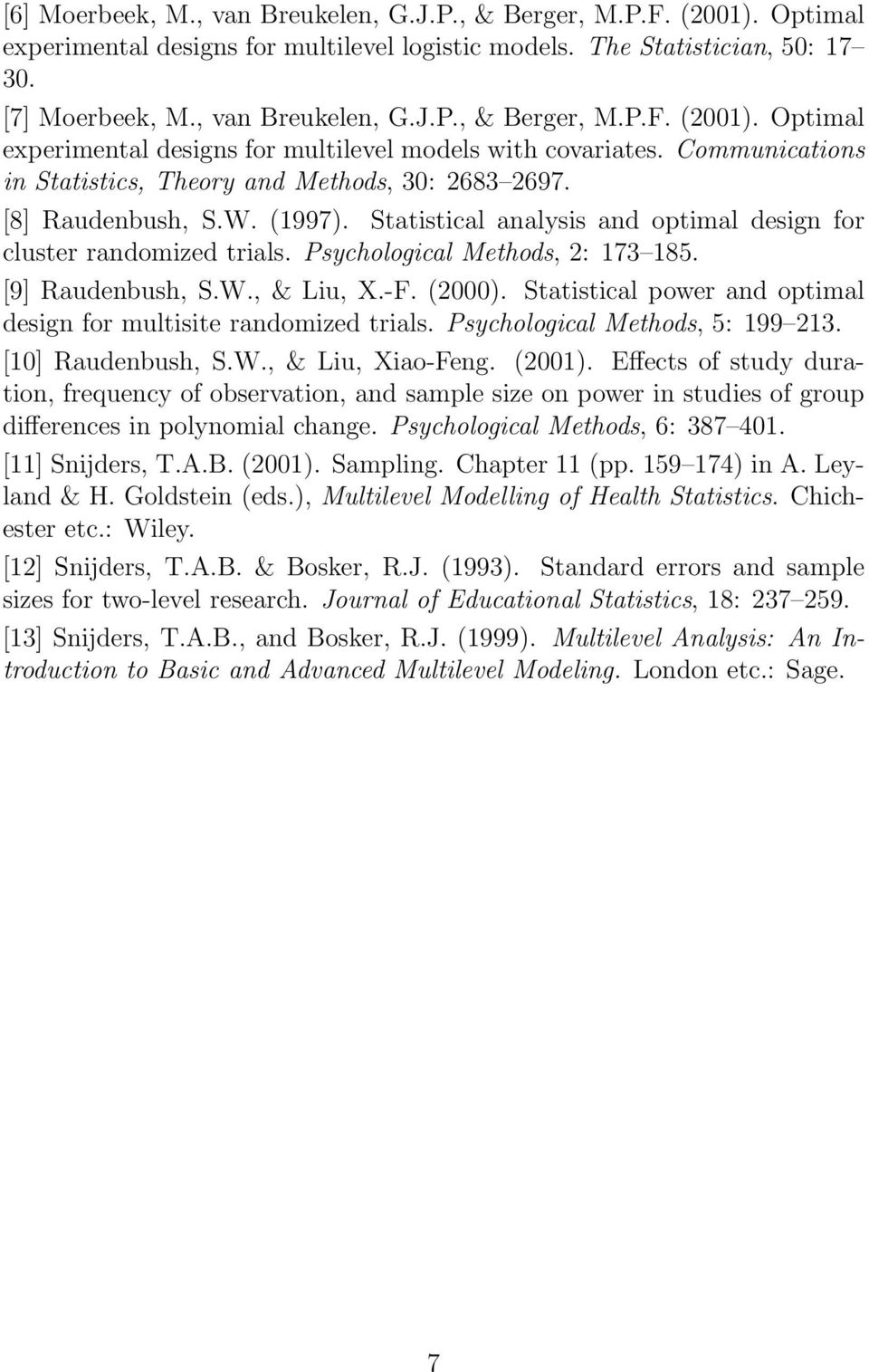 [9] Raudenbush, S.W., & Liu, X.-F. (2000). Statistical power and optimal design for multisite randomized trials. Psychological Methods, 5: 199 213. [10] Raudenbush, S.W., & Liu, Xiao-Feng. (2001).