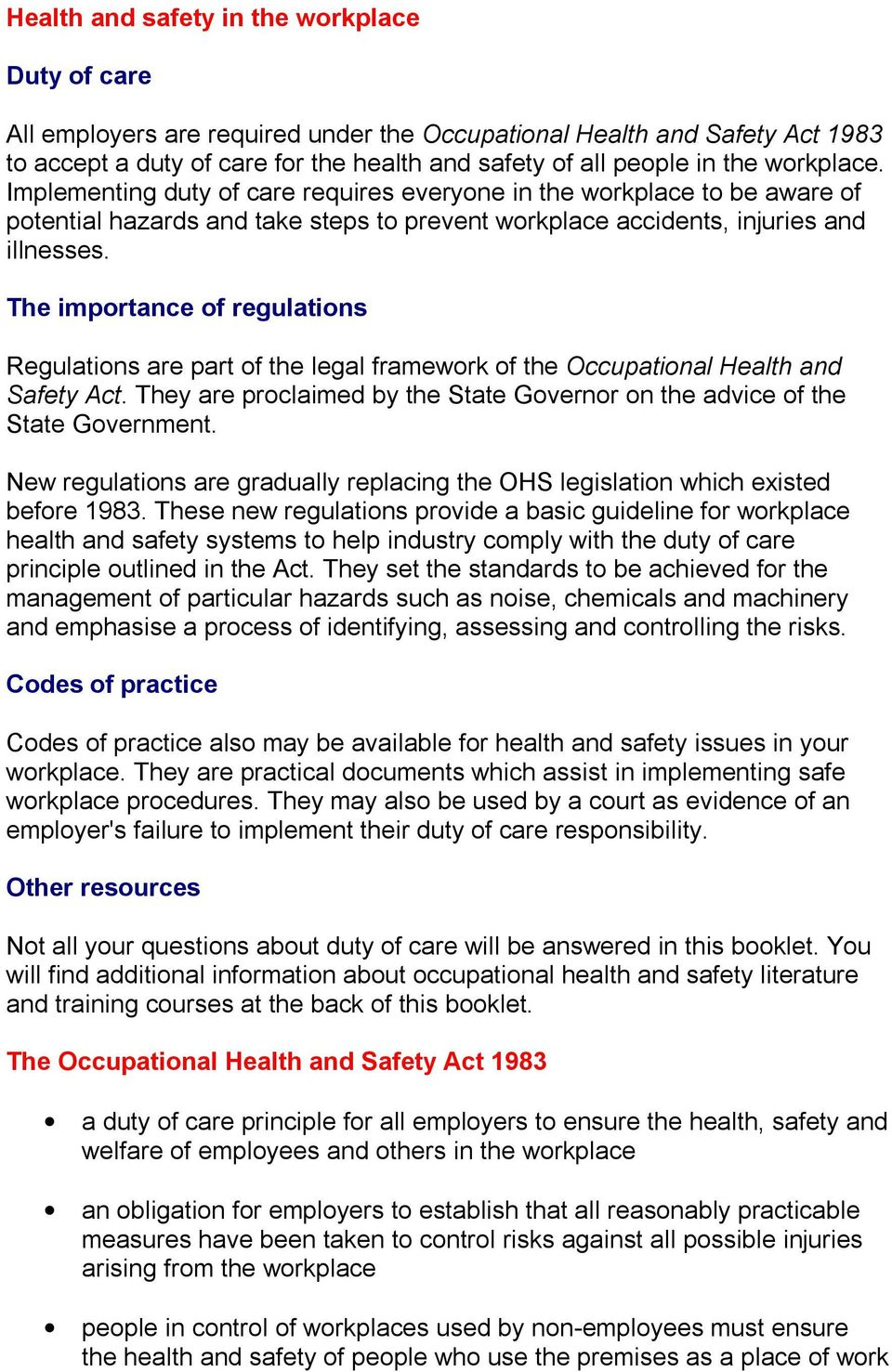The importance of regulations Regulations are part of the legal framework of the Occupational Health and Safety Act. They are proclaimed by the State Governor on the advice of the State Government.