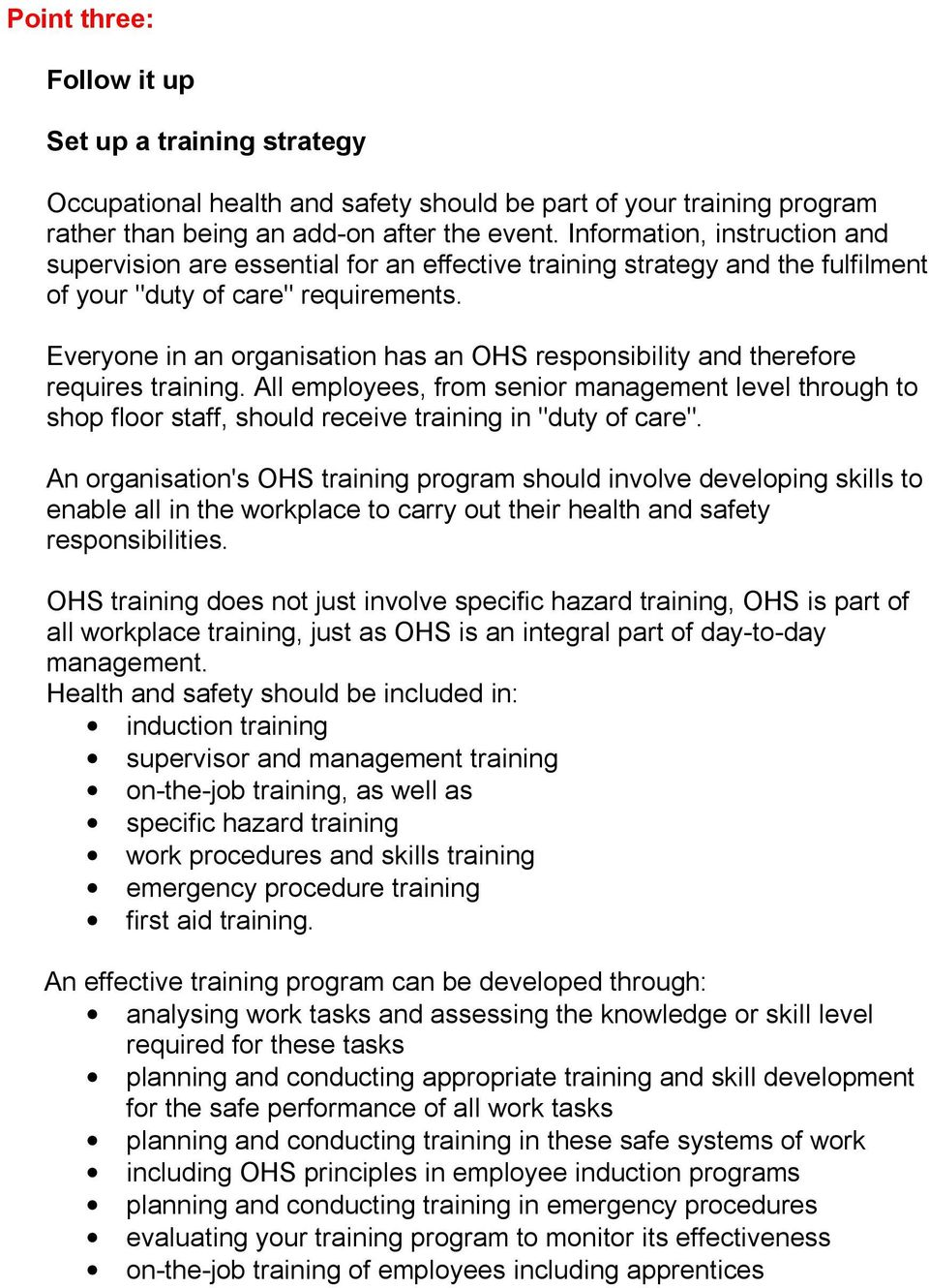 Everyone in an organisation has an OHS responsibility and therefore requires training.