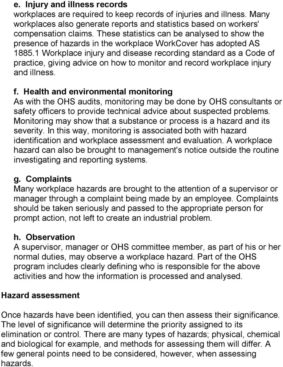 1 Workplace injury and disease recording standard as a Code of practice, giving advice on how to monitor and record workplace injury and illness. f.