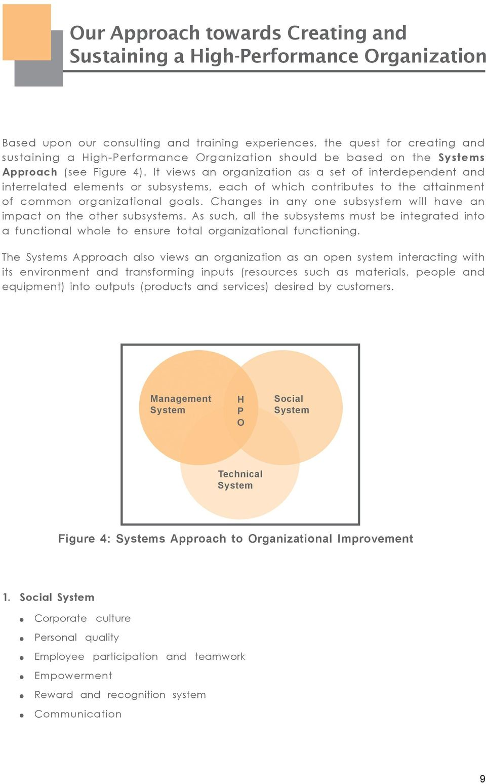 It views an organization as a set of interdependent and interreated eements or subsystems, each of which contributes to the attainment of common organizationa goas.
