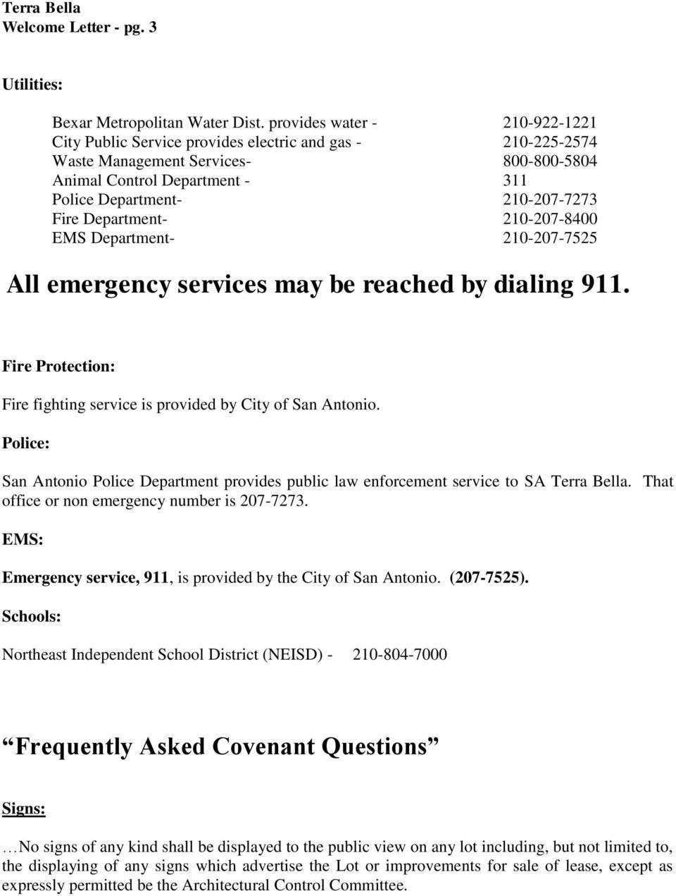 Department- 210-207-8400 EMS Department- 210-207-7525 All emergency services may be reached by dialing 911. Fire Protection: Fire fighting service is provided by City of San Antonio.