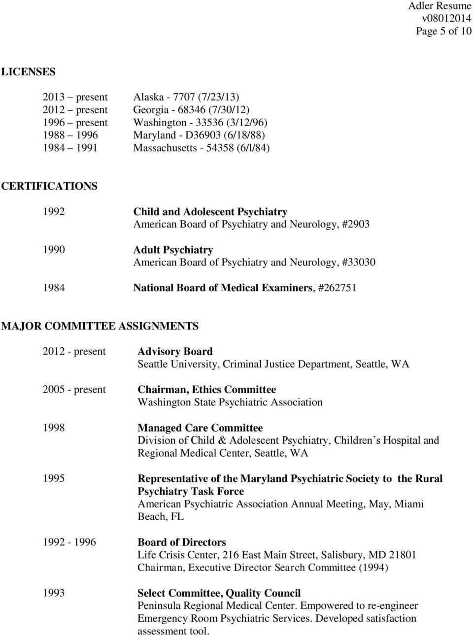 #33030 1984 National Board of Medical Examiners, #262751 MAJOR COMMITTEE ASSIGNMENTS 2012 - present 2005 - present Advisory Board Seattle University, Criminal Justice Department, Seattle, WA