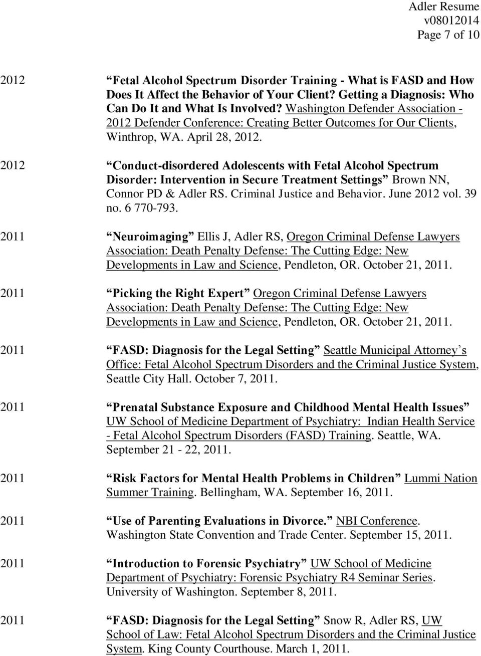 2012 Conduct-disordered Adolescents with Fetal Alcohol Spectrum Disorder: Intervention in Secure Treatment Settings Brown NN, Connor PD & Adler RS. Criminal Justice and Behavior. June 2012 vol. 39 no.