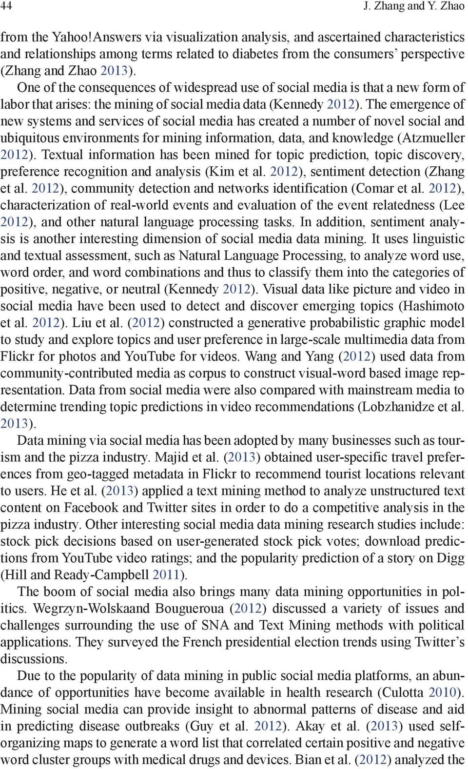 One of the consequences of widespread use of social media is that a new form of labor that arises: the mining of social media data (Kennedy 2012).