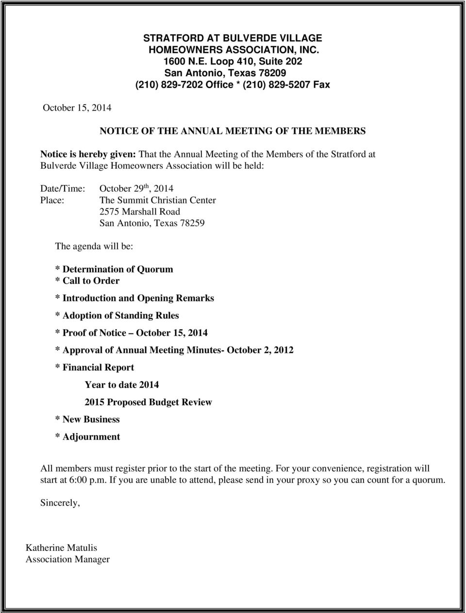 Notice is hereby given: That the Annual Meeting of the Members of the Stratford at Bulverde Village Homeowners Association will be held: Date/Time: October 29 th, 2014 Place: The Summit Christian