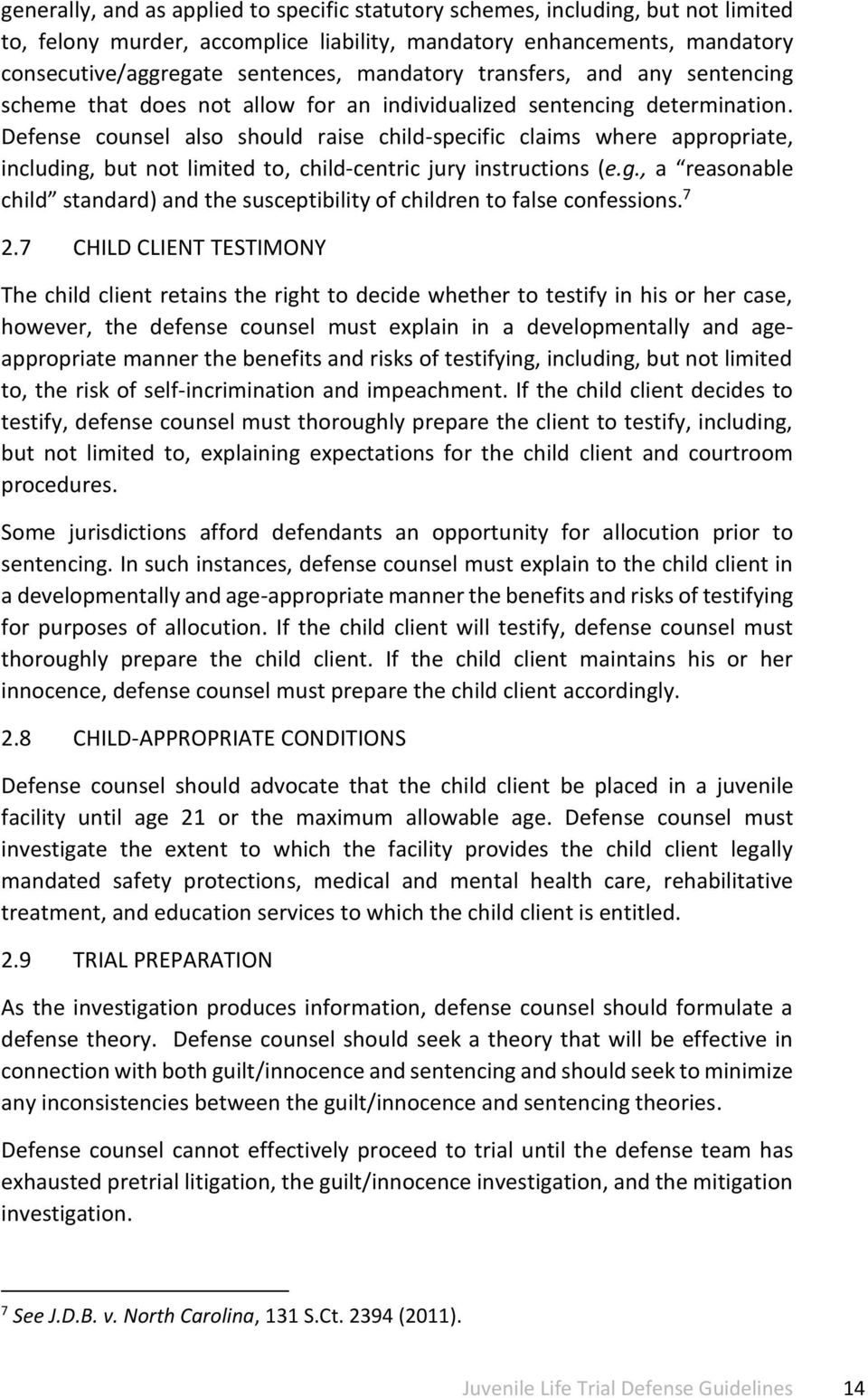 Defense counsel also should raise child-specific claims where appropriate, including, but not limited to, child-centric jury instructions (e.g., a reasonable child standard) and the susceptibility of children to false confessions.