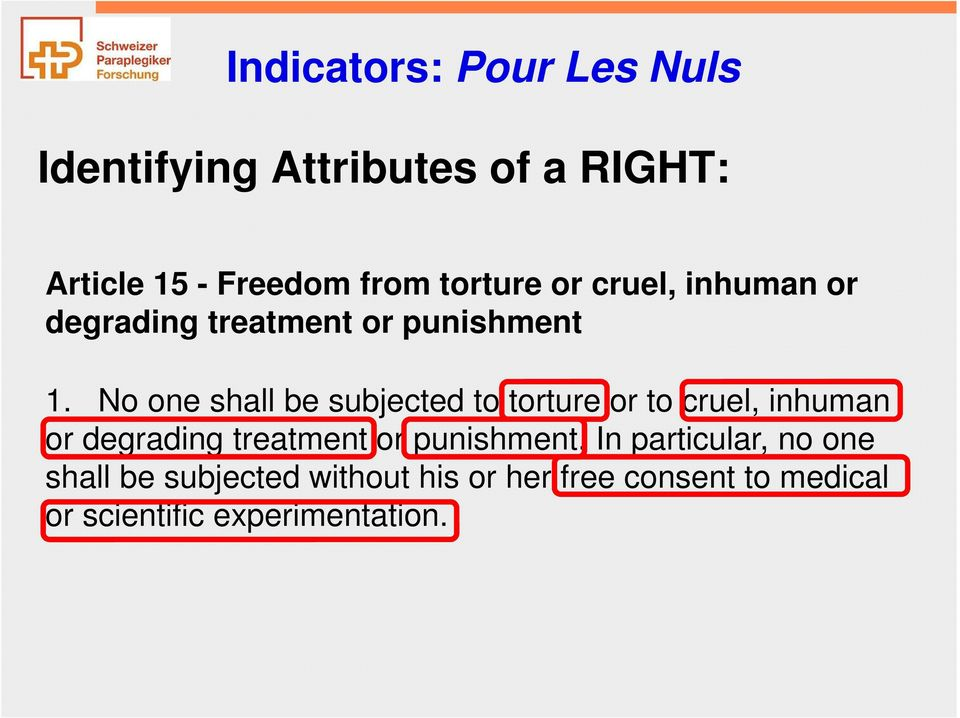 No one shall be subjected to torture or to cruel, inhuman or degrading treatment or