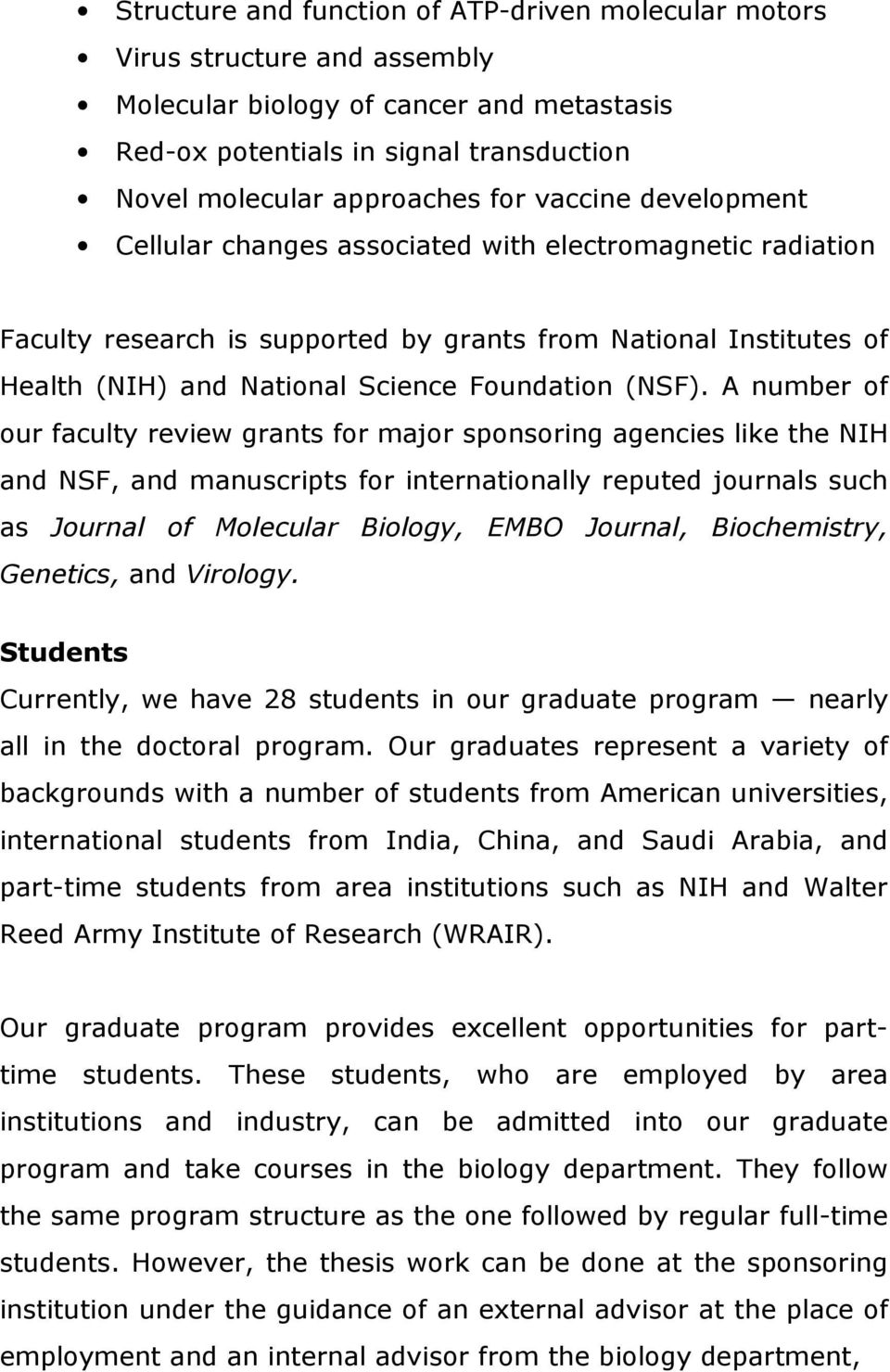 A number of our faculty review grants for major sponsoring agencies like the NIH and NSF, and manuscripts for internationally reputed journals such as Journal of Molecular Biology, EMBO Journal,