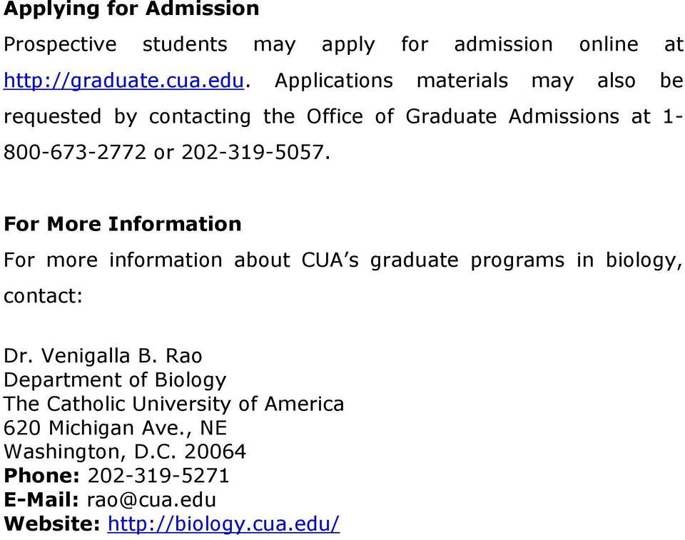 For More Information For more information about CUA s graduate programs in biology, contact: Dr. Venigalla B.
