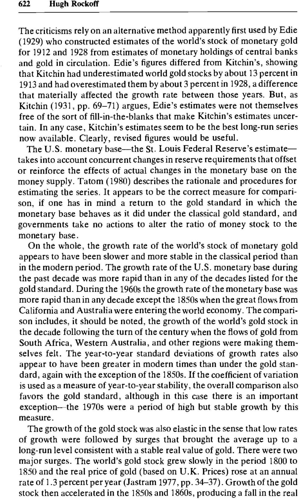 Edie's figures differed from Kitchin's, showing that Kitchin had underestimated world gold stocks by about 13 percent in 1913 and had overestimated them by about 3 percent in 1928, a difference that