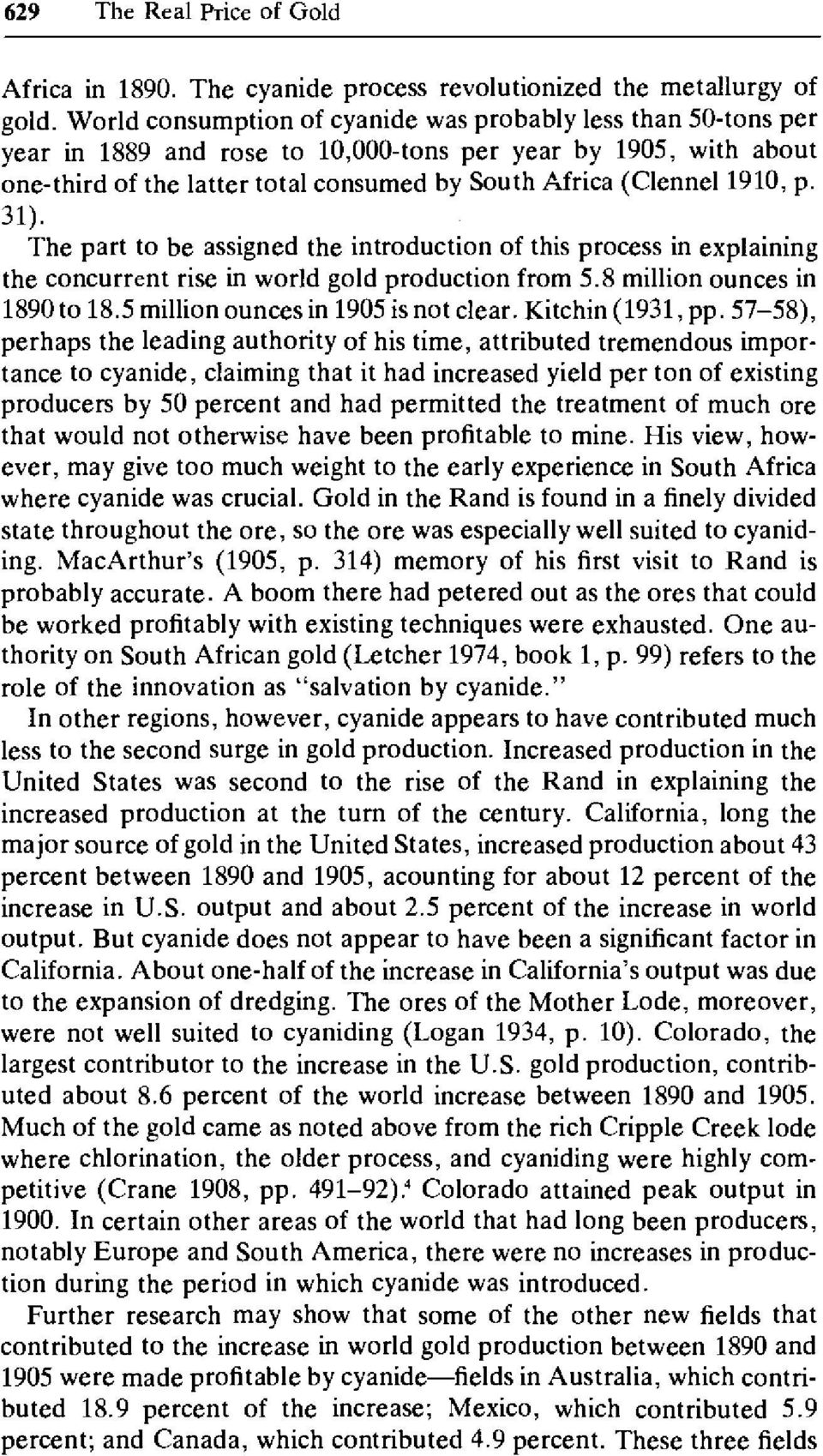 p. 31). The part to be assigned the introduction of this process in explaining the concurrent rise in world gold production from 5.8 million ounces in 1890 to 18.5 million ounces in 1905 is not clear.