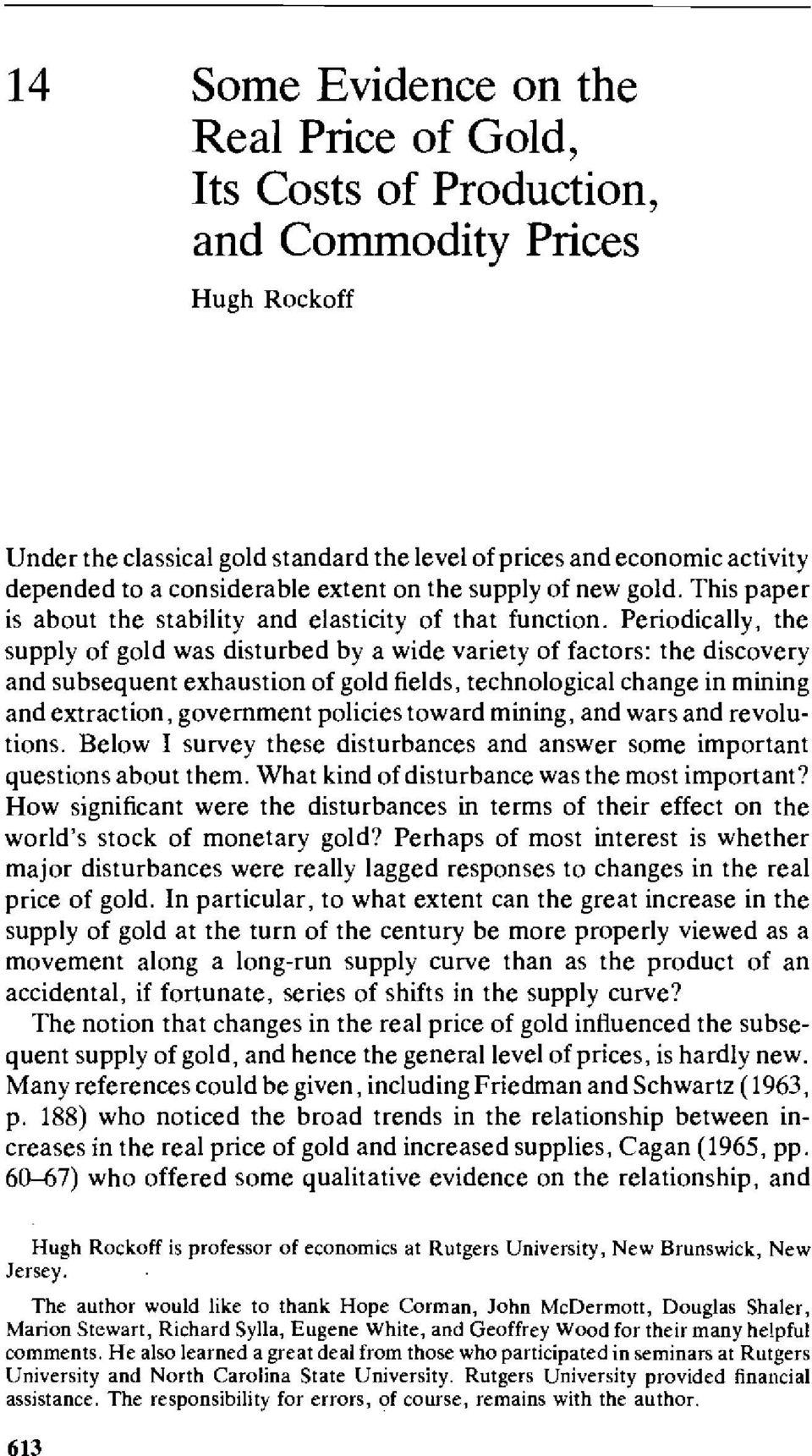 Periodically, the supply of gold was disturbed by a wide variety of factors: the discovery and subsequent exhaustion of gold fields, technological change in mining and extraction, government policies