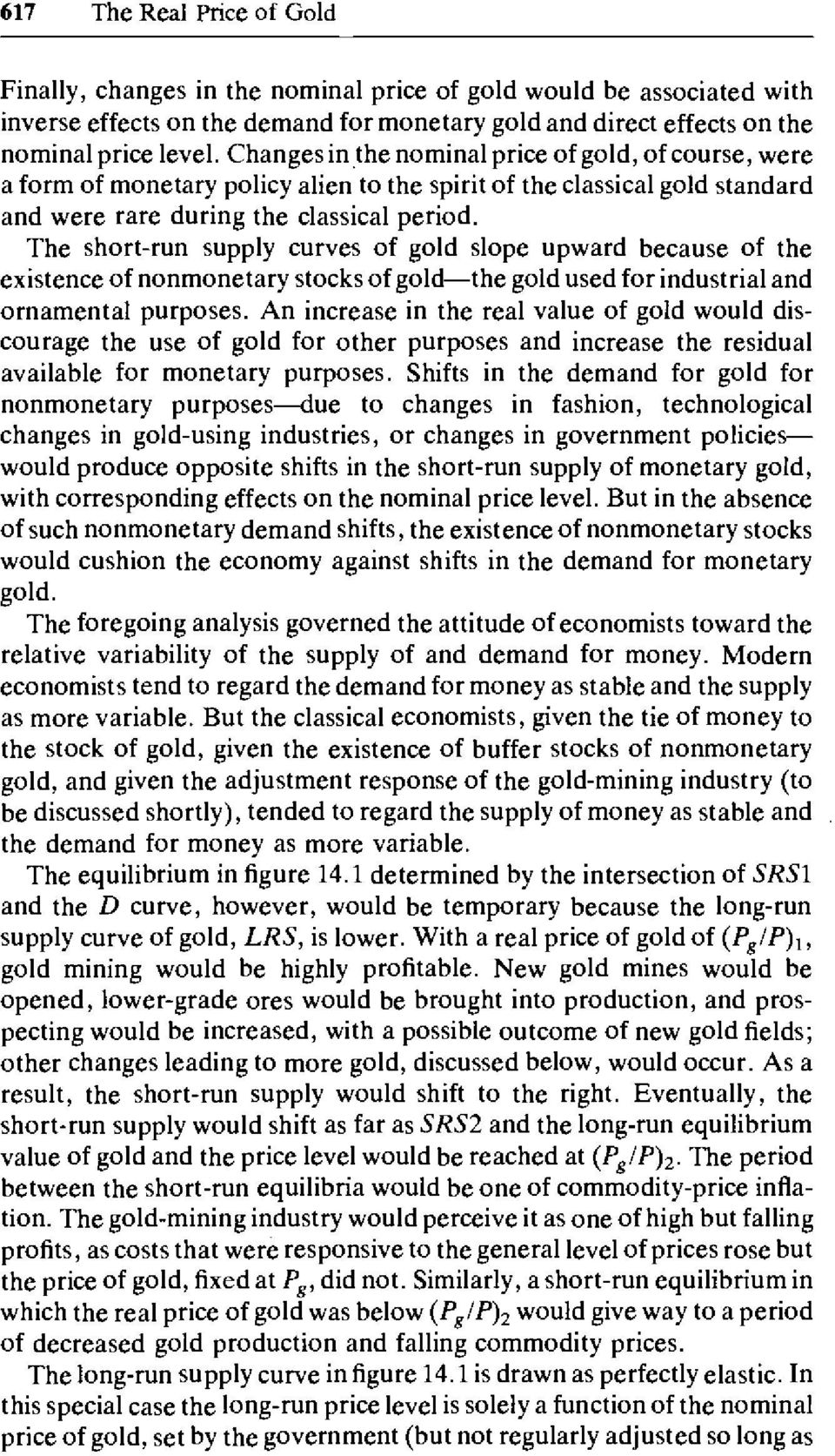 The short-run supply curves of gold slope upward because of the existence ofnonmonetary stocks ofgold-the gold used for industrial and ornamental purposes.