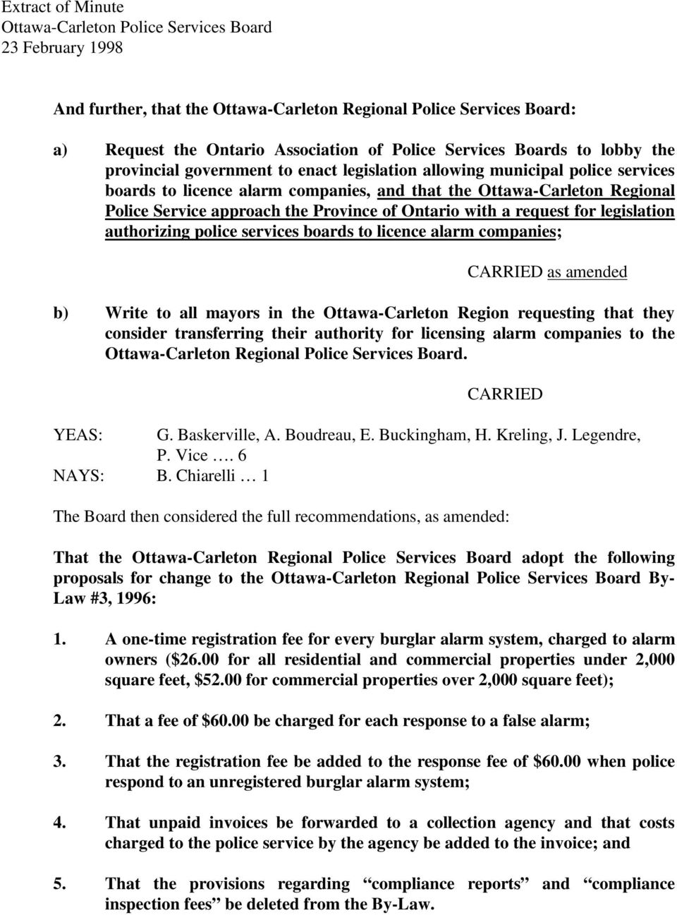 Province of Ontario with a request for legislation authorizing police services boards to licence alarm companies; CARRIED as amended b) Write to all mayors in the Ottawa-Carleton Region requesting