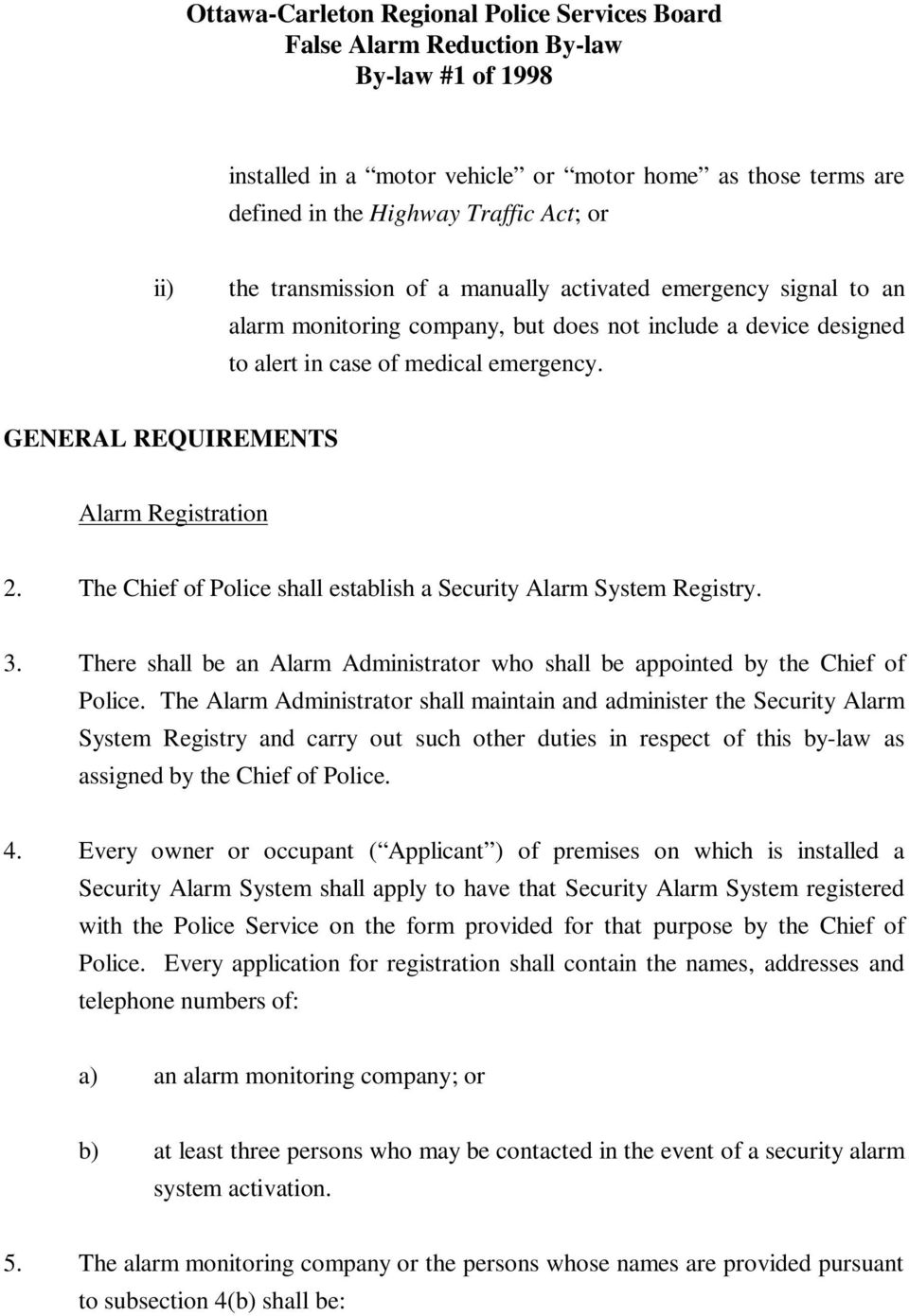 GENERAL REQUIREMENTS Alarm Registration 2. The Chief of Police shall establish a Security Alarm System Registry. 3. There shall be an Alarm Administrator who shall be appointed by the Chief of Police.