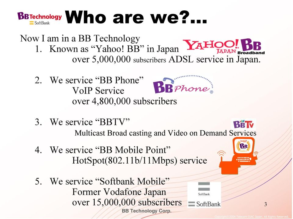 We service BB Phone VoIP Service over 4,800,000 subscribers 3.