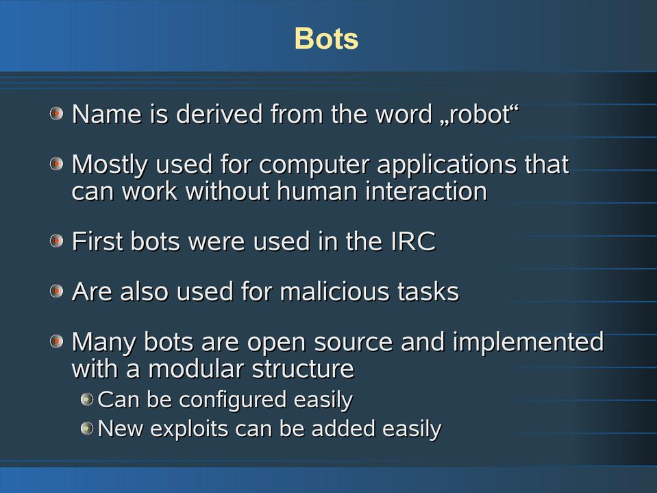 the IRC Are also used for malicious tasks Many bots are open source and
