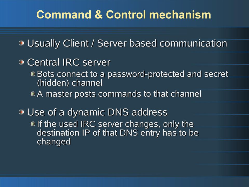 channel A master posts commands to that channel Use of a dynamic DNS address
