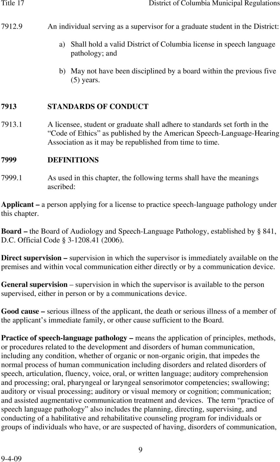 1 A licensee, student or graduate shall adhere to standards set forth in the Code of Ethics as published by the American Speech-Language-Hearing Association as it may be republished from time to time.